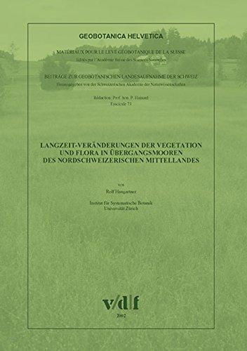 9783728128874: Geobotanica Helvetia. Bd 73. Langzeit-Veränderungen der Vegetation und Flora in Übergangsmooren des nordschweizerischen Mittellandes. Beiträge zur geobotanischen Landesaufnahme der Schweiz