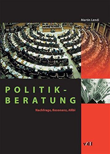 Politikberatung. Nachfrage, Resonanz, Alibi.: Lendi, Martin.