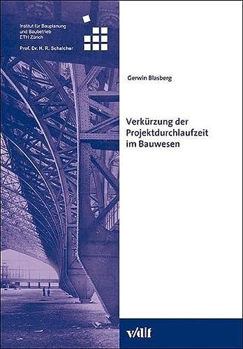 Verkürzung der Projektdurchlaufzeit im Bauwesen: Blasberg, Gerwin.