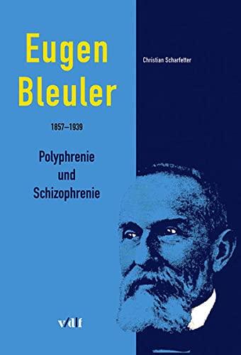 9783728130372: Eugen Bleuler (1857-1939): Polyphrenie und Schizophrenie