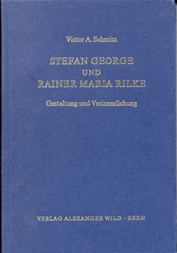 STEFAN GEORGE UND RAINER MARIA RILKE Gestaltung und Verinnerlichung: Schmitz, Victor A.