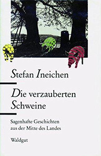 9783729400559: Die verzauberten Schweine: Sagenhafte Geschichten aus der Mitte des Landes (Livre en allemand)