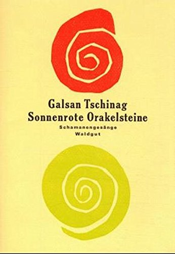 Sonnenrote Orakelsteine: Galsan Tschinag