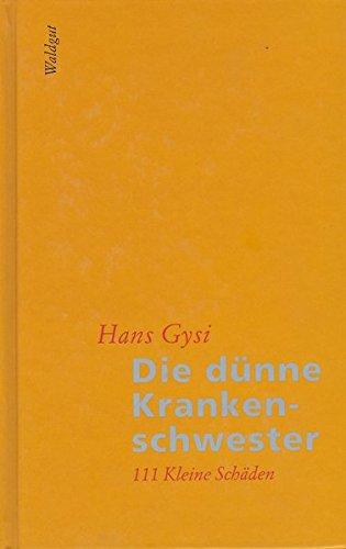 Die dünne Krankenschwester. 111 kleine Schäden.: Gysi, Hans.