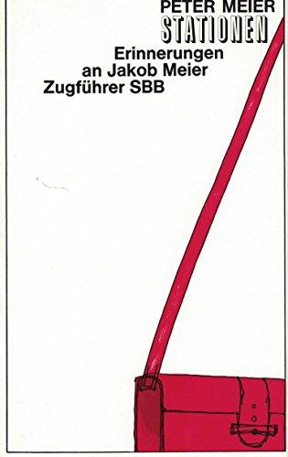 9783729600607: Stationen. Erinnerungen an Jakob Meier Zugführer SBB
