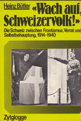 9783729600997: Wach auf, Schweizervolk. Die Schweiz zwischen Frontismus, Verrat und Selbstbehauptung 1914-1940