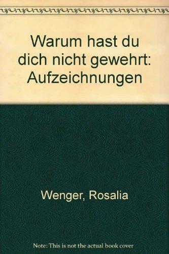 9783729601581: Warum hast du dich nicht gewehrt: Aufzeichnungen (German Edition)