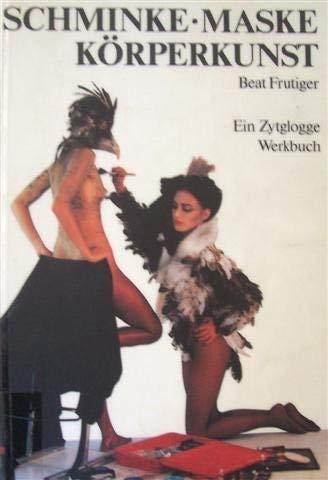 Schminke-Maske Korperkunst, Ein Zytglogge Werkbuch: Beat Frutiger