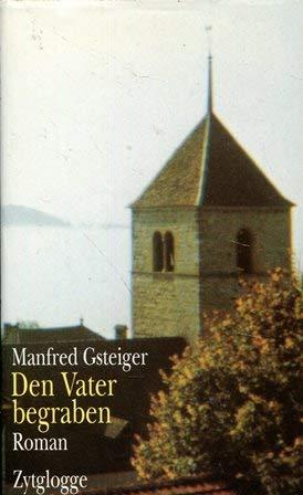 Den Vater begraben. Roman: Gsteiger, Manfred