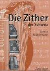 9783729605848: Die Zither in der Schweiz: Von den Anfängen bis zur Gegenwart by Mühlemann, L...