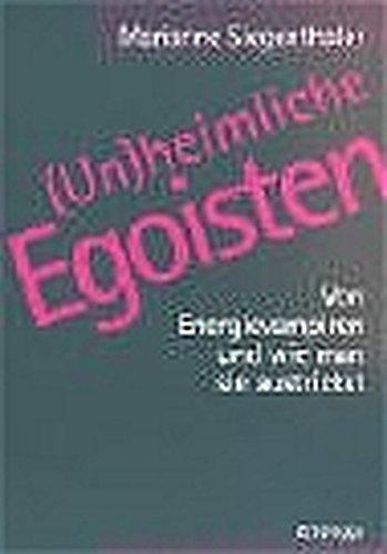 9783729606425: (Un)heimliche Egoisten: Von Energievampiren und wie man sie austrickst