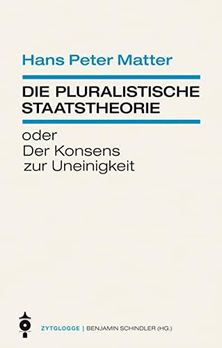 9783729608528: Die pluralistische Staatstheorie: oder Der Konsens zur Uneinigkeit