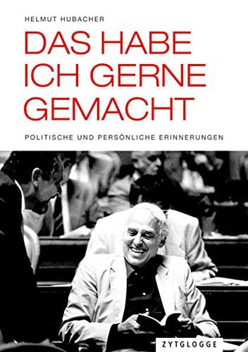 Das habe ich gerne gemacht: Politische und persönliche Erinnerungen (Paperback): Helmut Hubacher