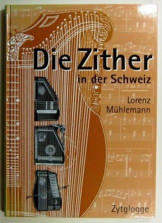 9783729645493: Die Zither in der Schweiz. Von Den Anfangen Bis Zur Gegenwart.