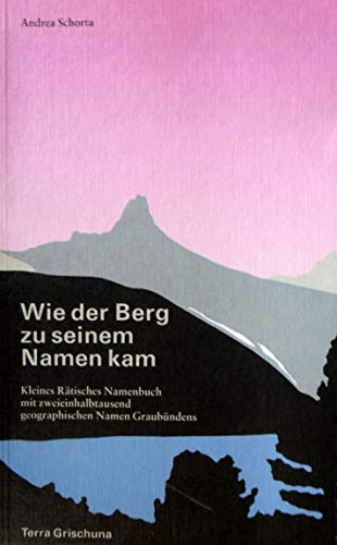 9783729810471: Wie der Berg zu seinem Namen kam: Kleines ratisches Namenbuch mit zweieinhalbtausend geographischen Namen Graubundens (Bucher aus Graubunden) (German Edition)