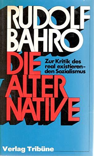Die Alternative. Zur Kritik des real existierenden: Rudolf Bahro