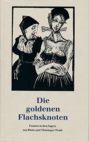 9783730402368: Title: Die Goldenen Flachsknoten Frauen in den Sagen um R
