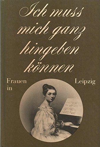 Ich muss mich ganz hingeben können. Frauen in Leipzig. - Bodeit, Friderun.