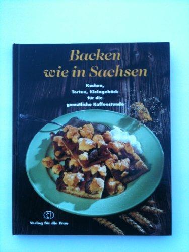 9783730404034: Backen wie in Sachsen. Kuchen, Torten, Kleingebäck für die gemütliche Kaffeestunde
