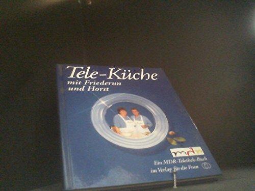 9783730404164: Tele-Küche mit Friederun und Horst. Ein MDR-Telethek-Buch im Verlag für die Frau