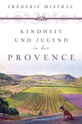 Kindheit und Jugend in der Provence: Frédéric Mistral