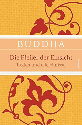 Die Pfeiler der Einsicht - Reden und: Buddha