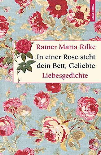 9783730601303: In einer Rose steht dein Bett, Geliebte: Liebesgedichte