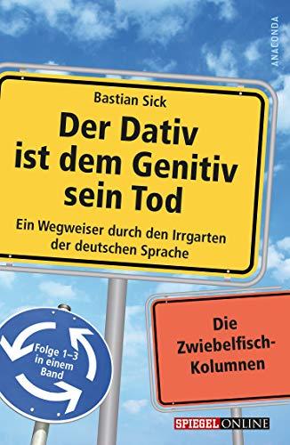 9783730602096: Der Dativ ist dem Genitiv sein Tod: Ein Wegweiser durch den Irrgarten der deutschen Sprache. Folge 1-3 in einem Band. Die Zwiebelfisch-Kolumnen