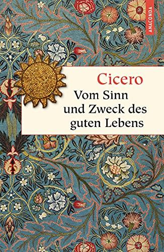 Vom Sinn und Zweck des guten Lebens: Cicero