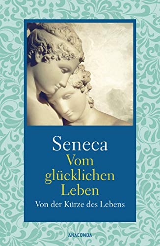 Vom glücklichen Leben / Von der Kürze: Seneca
