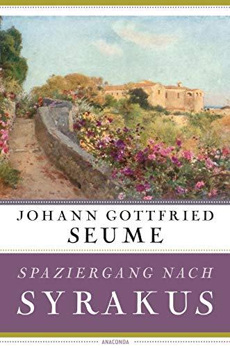 Spaziergang nach Syrakus im Jahre 1802.: Seume, Johann Gottfried