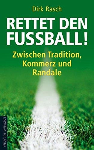 9783730701324: Rettet den Fußball!: Zwischen Tradition, Kommerz und Randale