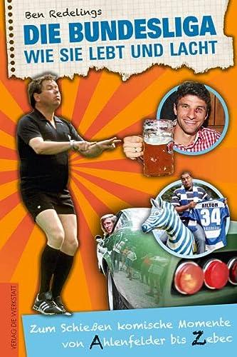 9783730702192: Die Bundesliga, wie sie lebt und lacht: Zum Schie�en komische Momente von Ahlenfelder bis Zebec