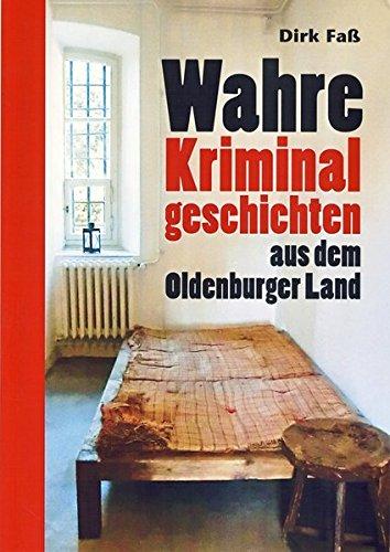9783730810477: Wahre Kriminalgeschichten aus dem Oldenburger Land