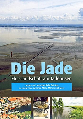 Die Jade: Flusslandschaft am Jadebusen. Landes- und naturkundliche Beiträge zu einem Fluss ...