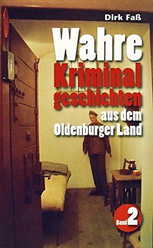 9783730812341: Wahre Kriminalgeschichten aus dem Oldenburger Land