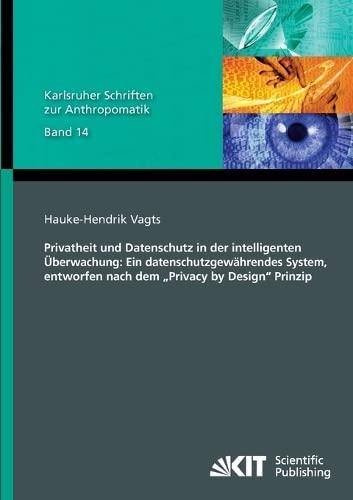 9783731500414: Privatheit und Datenschutz in der intelligenten Ueberwachung: Ein datenschutzgewaehrendes System, entworfen nach dem