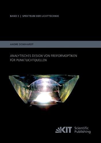 9783731500544: Analytisches Design von Freiformoptiken fuer Punktlichtquellen (Spektrum der Lichttechnik / Karlsruher Institut fuer Technologie (KIT), Lichttechnisches Institut) (Volume 5) (German Edition)