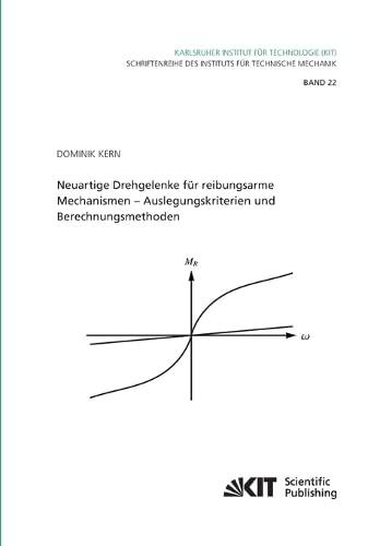 9783731501039: Neuartige Drehgelenke fuer reibungsarme Mechanismen : Auslegungskriterien und Berechnungsmethoden: 22 (Schriftenreihe des Instituts fuer Technische Mechanik, Karlsruher Institut fuer Technologie)