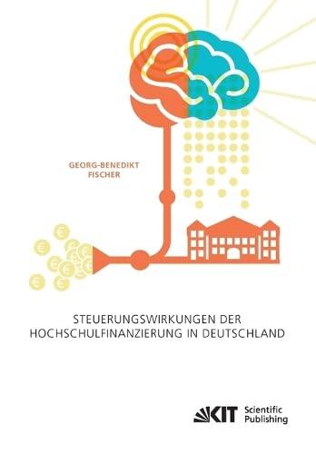 Steuerungswirkungen der Hochschulfinanzierung in Deutschland: Georg-Benedikt Fischer