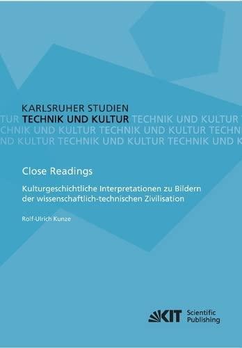 9783731502166: Close Readings - Kulturgeschichtliche Interpretationen zu Bildern der wissenschaftlich-technischen Zivilisation: Technik u. Kultur: Volume 7