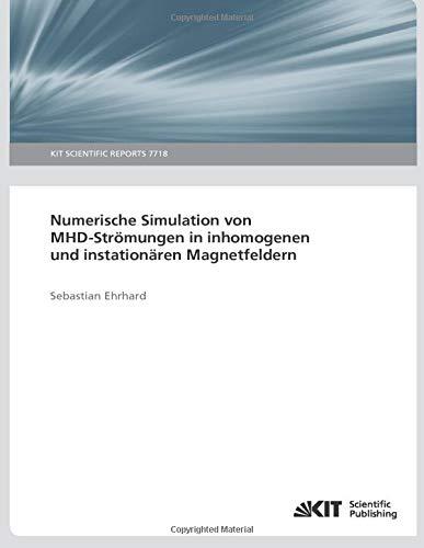 Numerische Simulation von MHD-Strömungen in inhomogenen und instationären Magnetfeldern (Paperback)...