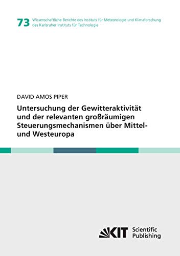 Untersuchung der Gewitteraktivität und der relevanten großräumigen Steuerungsmechanismen über ...
