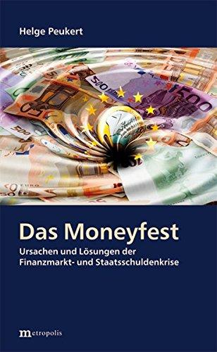 9783731610427: Das Moneyfest: Ursachen und Lösungen der Finanzmarkt- und Staatsschuldenkrise
