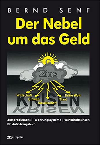 9783731610854: Der Nebel um das Geld: Zinsproblematik - Währungssysteme - Wirtschaftskrisen