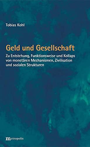 9783731611127: Geld und Gesellschaft: Zu Entstehung, Funktionsweise und Kollaps von monet�ren Mechanismen, Zivilisation und sozialen Strukturen