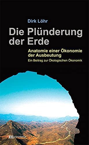 9783731611301: Die Plünderung der Erde: Anatomie einer Ökonomie der Ausbeutung. Ein Beitrag zur Ökologischen Ökonomik