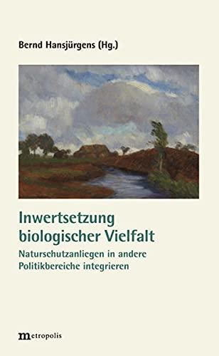 9783731611684: Inwertsetzung biologischer Vielfalt: Naturschutzanliegen in andere Politikbereiche integrieren