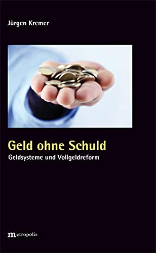 9783731612216: Geld ohne Schuld: Geldsysteme und Vollgeldreform