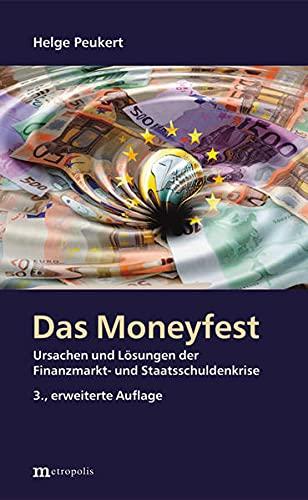 9783731612827: Das Moneyfest: Ursachen und Lösungen der Finanzmarkt- und Staatsschuldenkrise